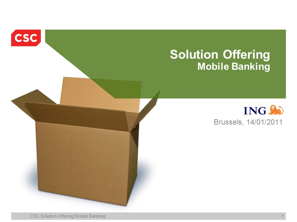 CSC Solution offering Mobile Banking 1 Solution Offering Mobile Banking Brussels, 14/01/2011