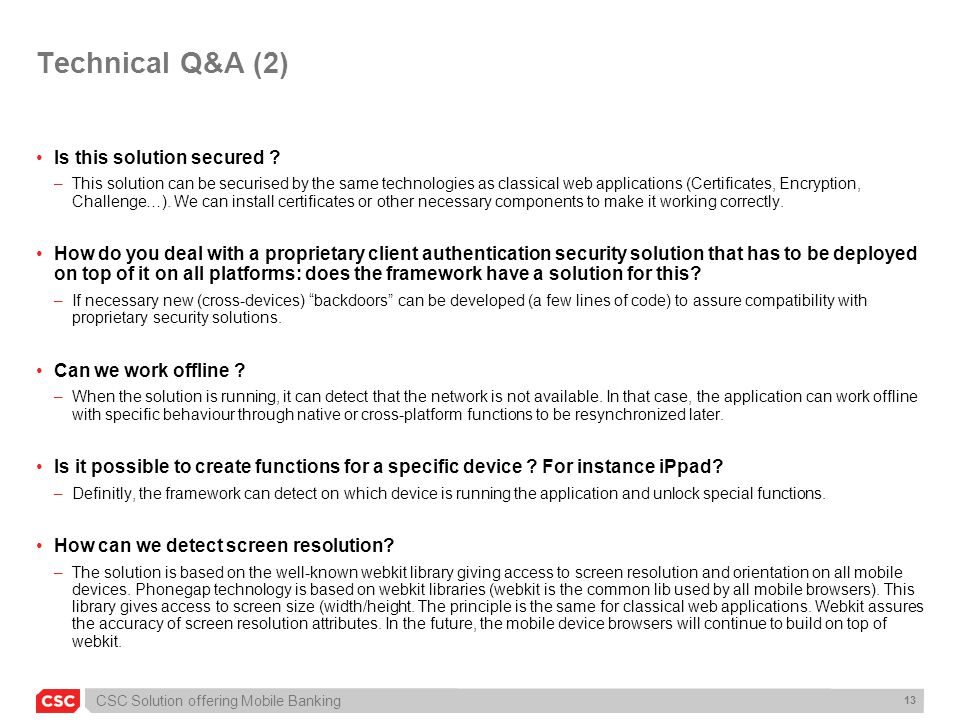 CSC Solution offering Mobile Banking 13 Technical Q&A (2) Is this solution secured ? –This solution can be securised by the same technologies as class