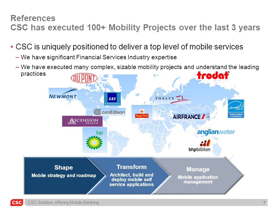 CSC Solution offering Mobile Banking 9 References CSC has executed 100+ Mobility Projects over the last 3 years CSC is uniquely positioned to deliver