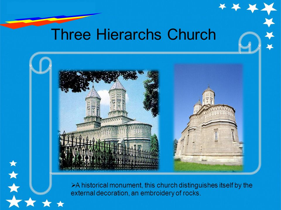 Three Hierarchs Church  A historical monument, this church distinguishes itself by the external decoration, an embroidery of rocks.