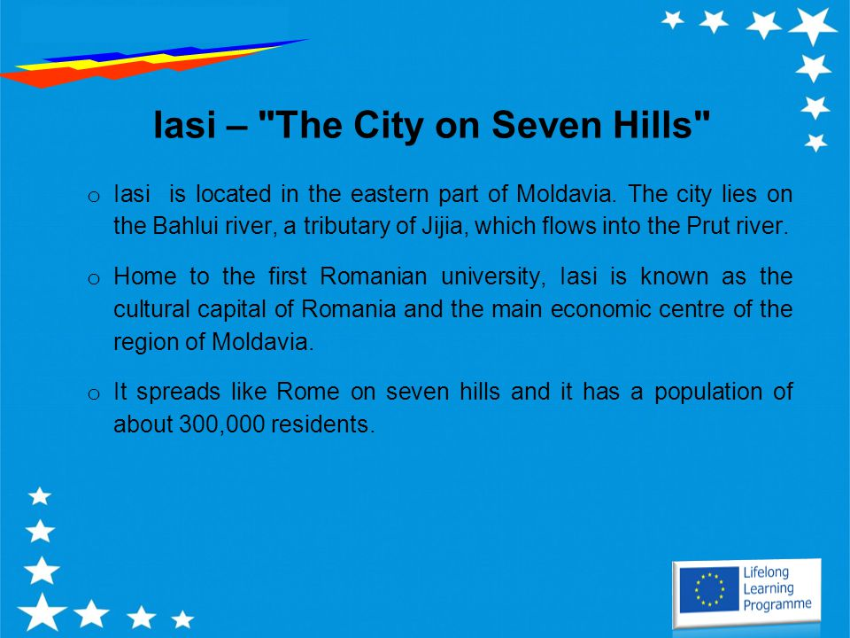Iasi – The City on Seven Hills o Iasi is located in the eastern part of Moldavia.