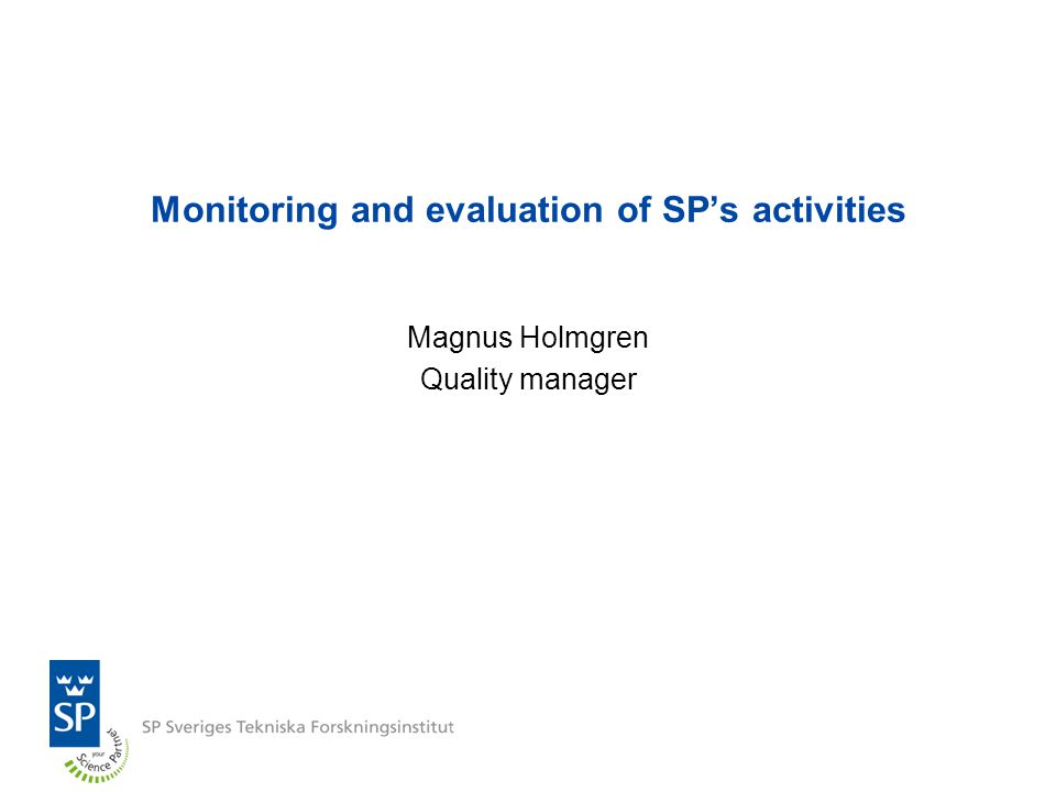 Monitoring and evaluation of SP's activities Magnus Holmgren Quality manager