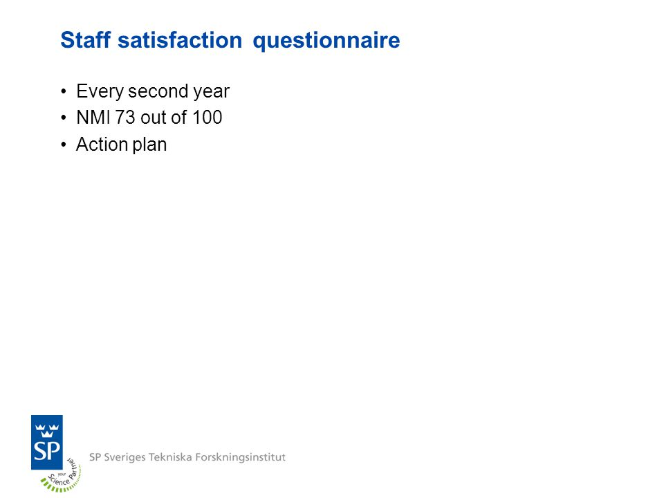 Staff satisfaction questionnaire Every second year NMI 73 out of 100 Action plan