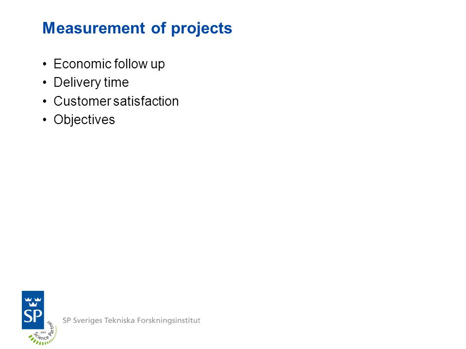 Measurement of projects Economic follow up Delivery time Customer satisfaction Objectives