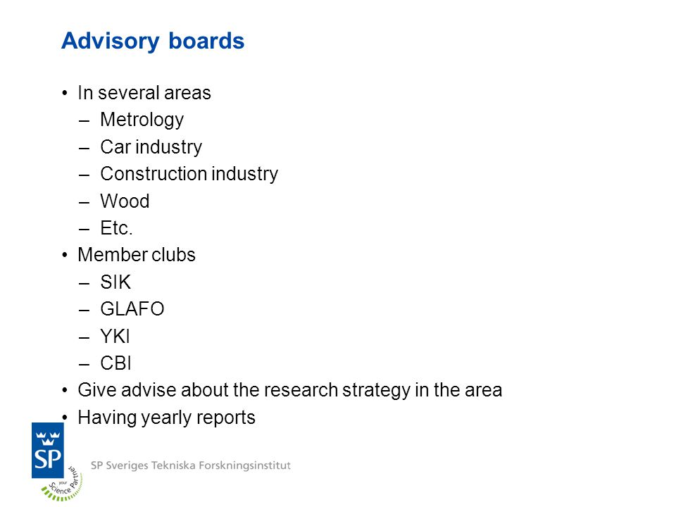 Advisory boards In several areas –Metrology –Car industry –Construction industry –Wood –Etc.