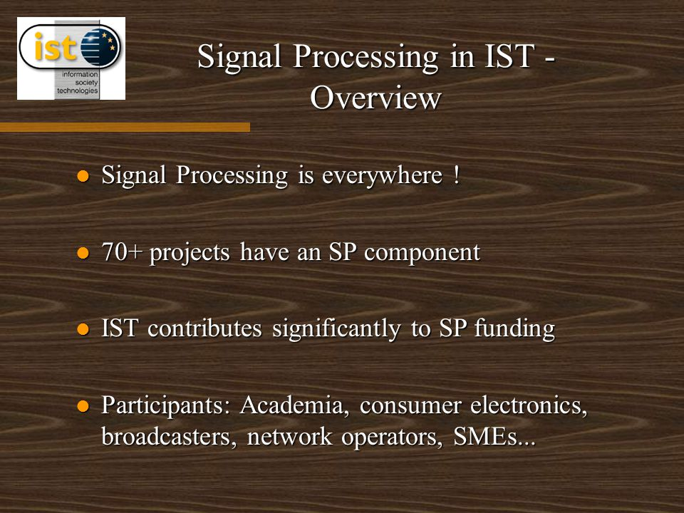 Signal Processing in IST - Overview Signal Processing is everywhere .