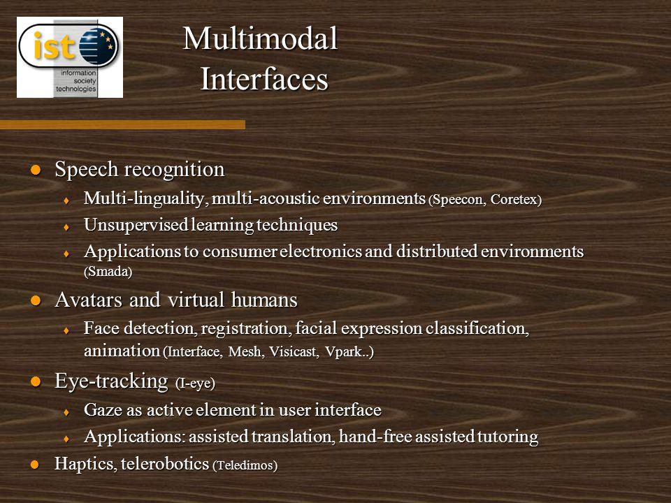 Multimodal Interfaces Speech recognition Speech recognition t Multi-linguality, multi-acoustic environments ( Speecon, Coretex ) t Unsupervised learni