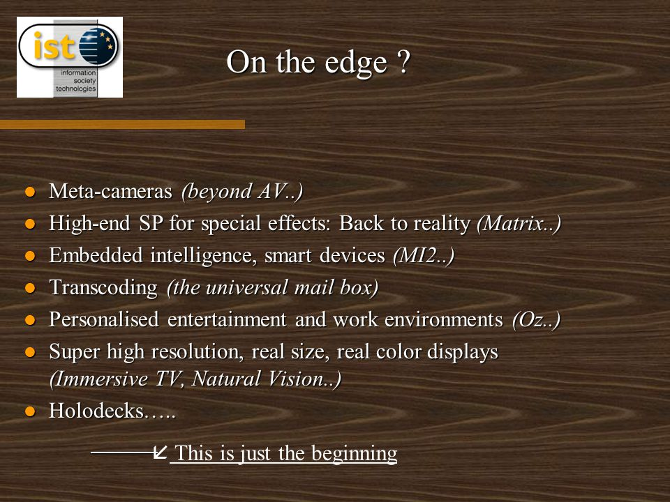 On the edge ? Meta-cameras (beyond AV..) Meta-cameras (beyond AV..) High-end SP for special effects: Back to reality (Matrix..) High-end SP for specia