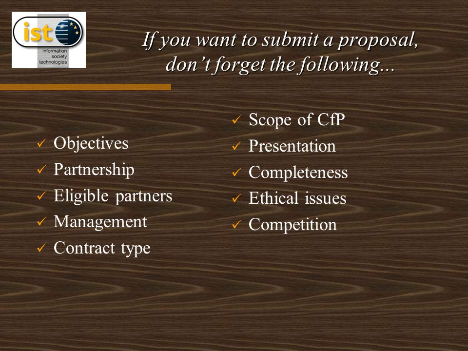 If you want to submit a proposal, don't forget the following... Objectives Partnership Eligible partners Management Contract type Scope of CfP Present