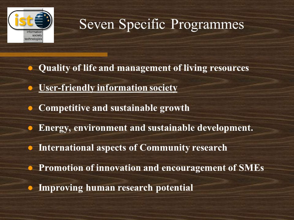 Seven Specific Programmes Quality of life and management of living resources User-friendly information society Competitive and sustainable growth Ener
