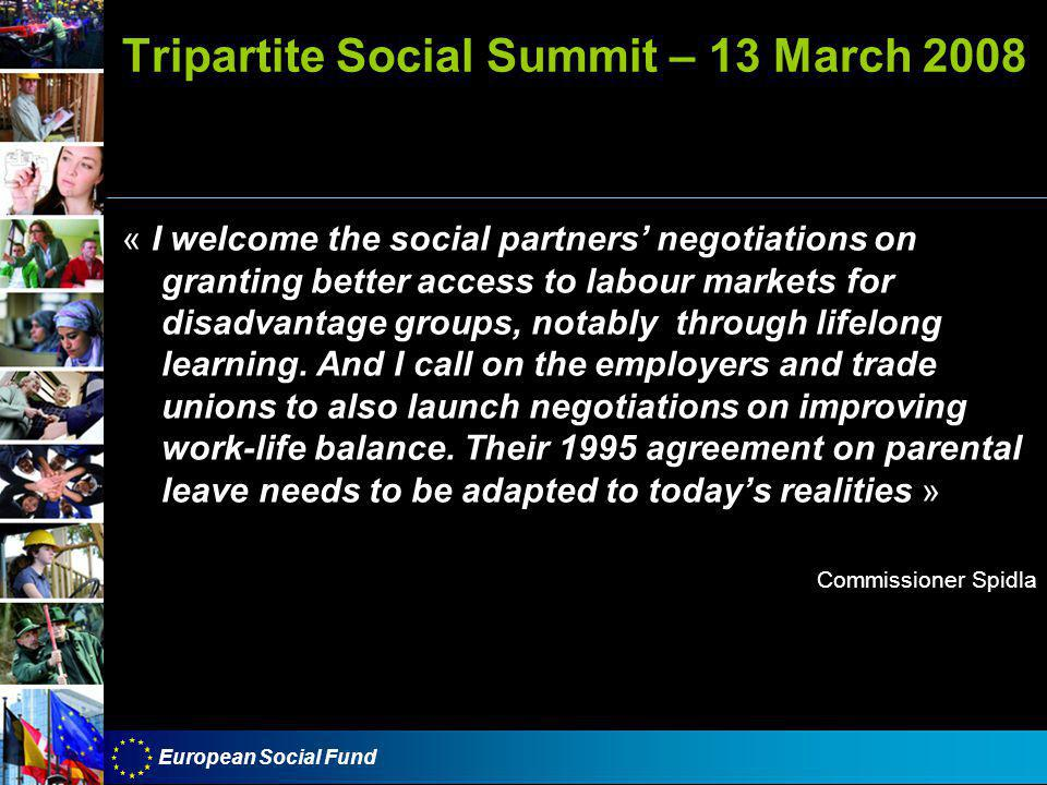 European Social Fund Tripartite Social Summit – 13 March 2008 « I welcome the social partners' negotiations on granting better access to labour markets for disadvantage groups, notably through lifelong learning.