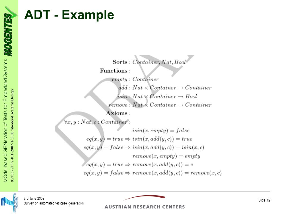 MOdel-based GENeration of Tests for Embedded Systems #216679 FP7-ICT-2007-1-3.3 Embedded Systems Design Slide 12 3rd June 2008 Survey on automated testcase generation ADT - Example