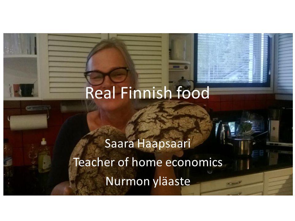 Real Finnish food Saara Haapsaari Teacher of home economics Nurmon yläaste