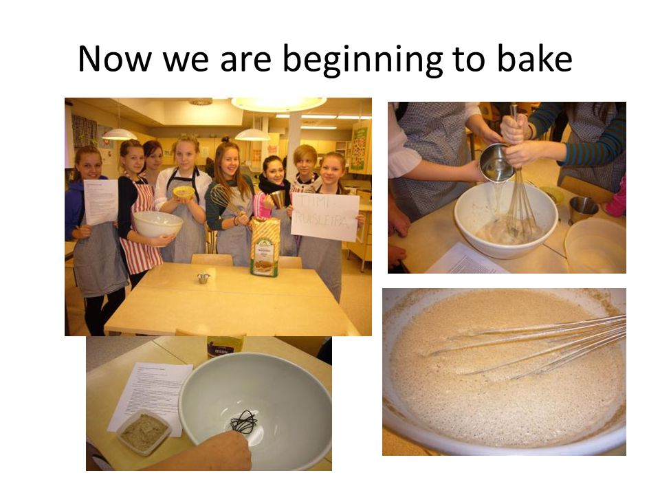 Now we are beginning to bake