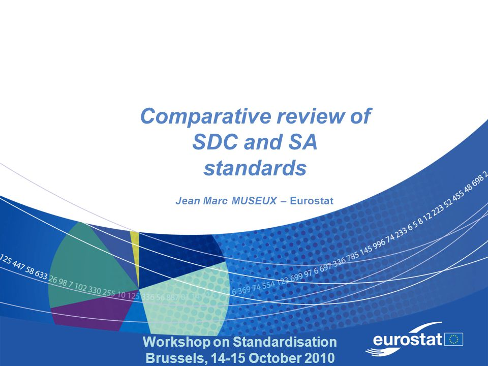 Workshop on Standardisation Brussels, 14-15 October 2010 Comparative review of SDC and SA standards Jean Marc MUSEUX – Eurostat