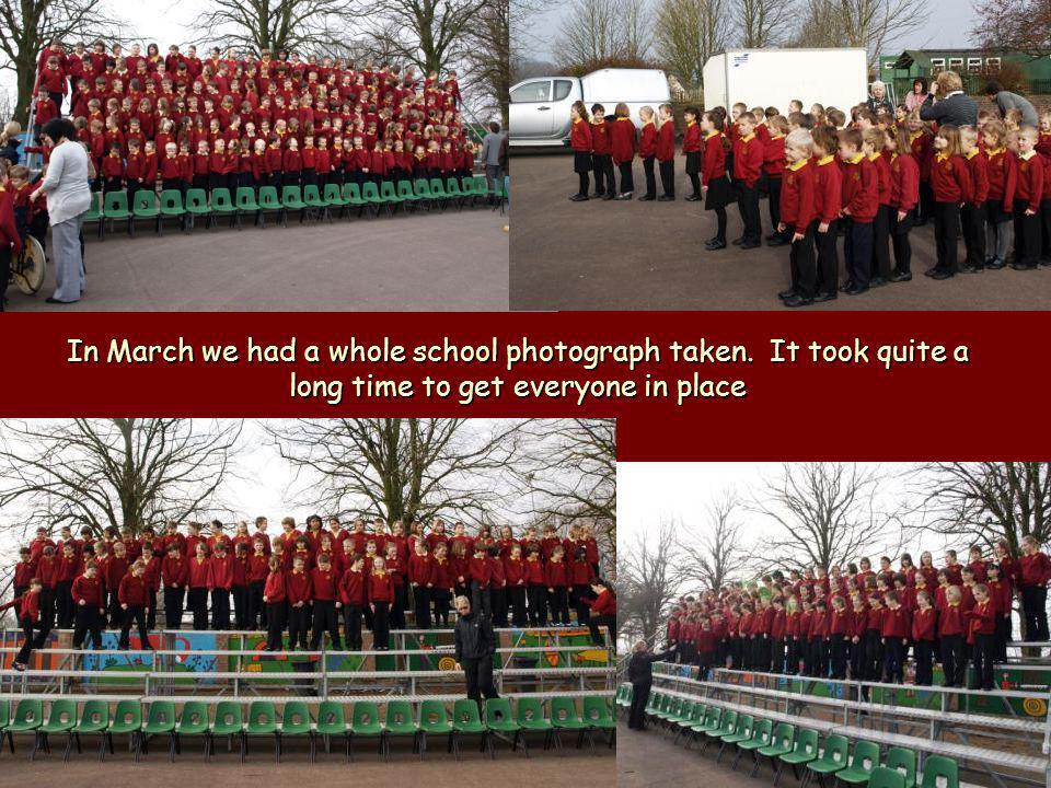 In March we had a whole school photograph taken. It took quite a long time to get everyone in place