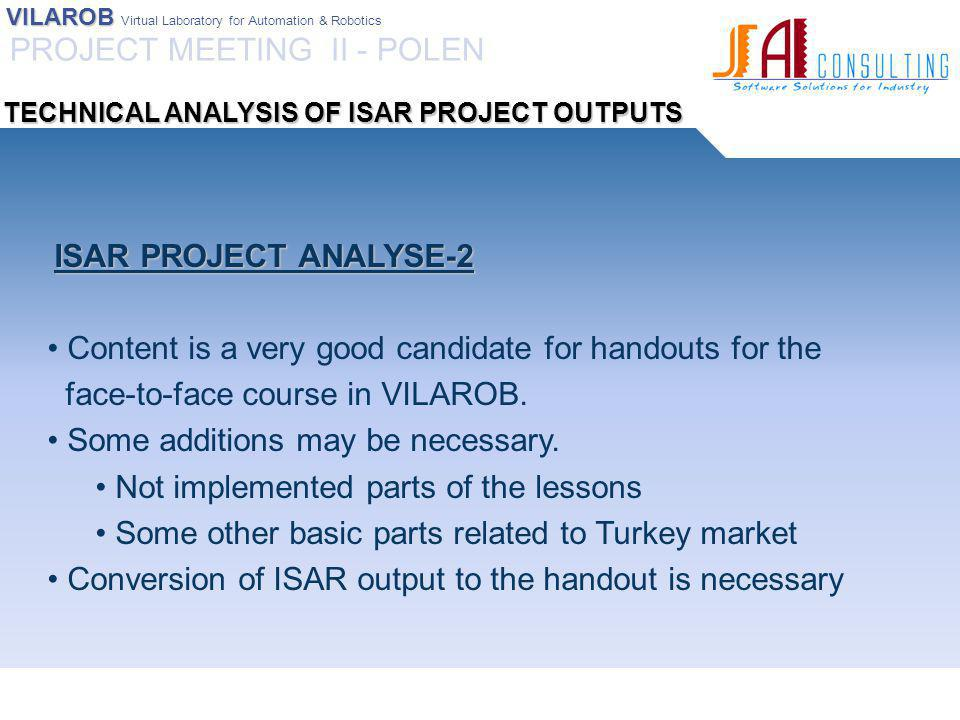 VILAROB VILAROB Virtual Laboratory for Automation & Robotics ISAR PROJECT ANALYSE-3 ISAR PROJECT ANALYSE-3 The lesson structure can be used with small technical additions as VILAROB basic structure Possible impact on the lesson structure: Different requirement of Turkish Market.