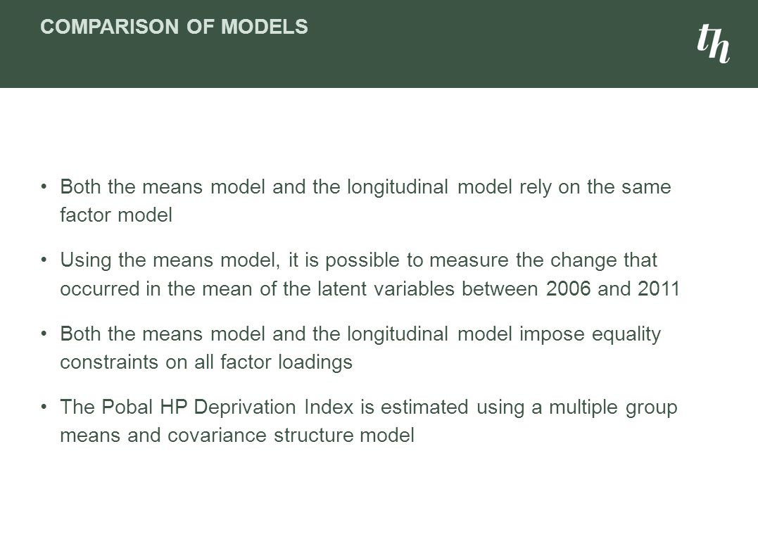 COMPARISON OF MODELS Both the means model and the longitudinal model rely on the same factor model Using the means model, it is possible to measure th