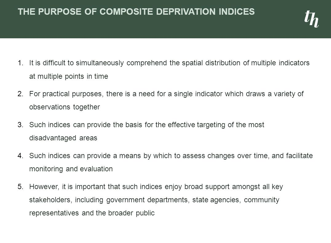 THE PURPOSE OF COMPOSITE DEPRIVATION INDICES 1.It is difficult to simultaneously comprehend the spatial distribution of multiple indicators at multipl