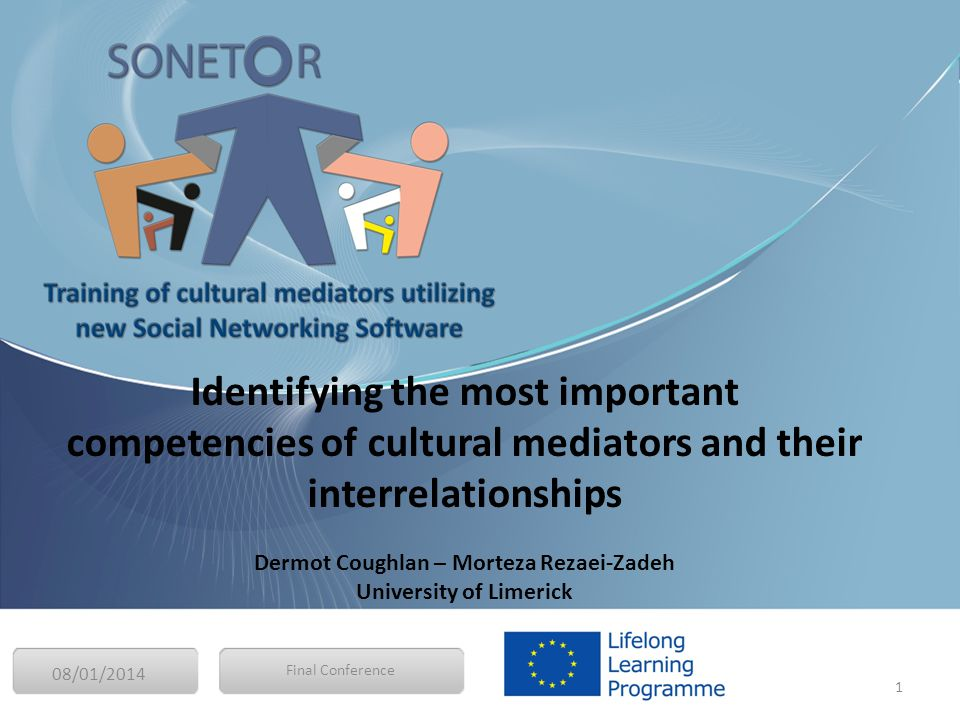 08/01/2014 1 Final Conference Identifying the most important competencies of cultural mediators and their interrelationships Dermot Coughlan – Morteza