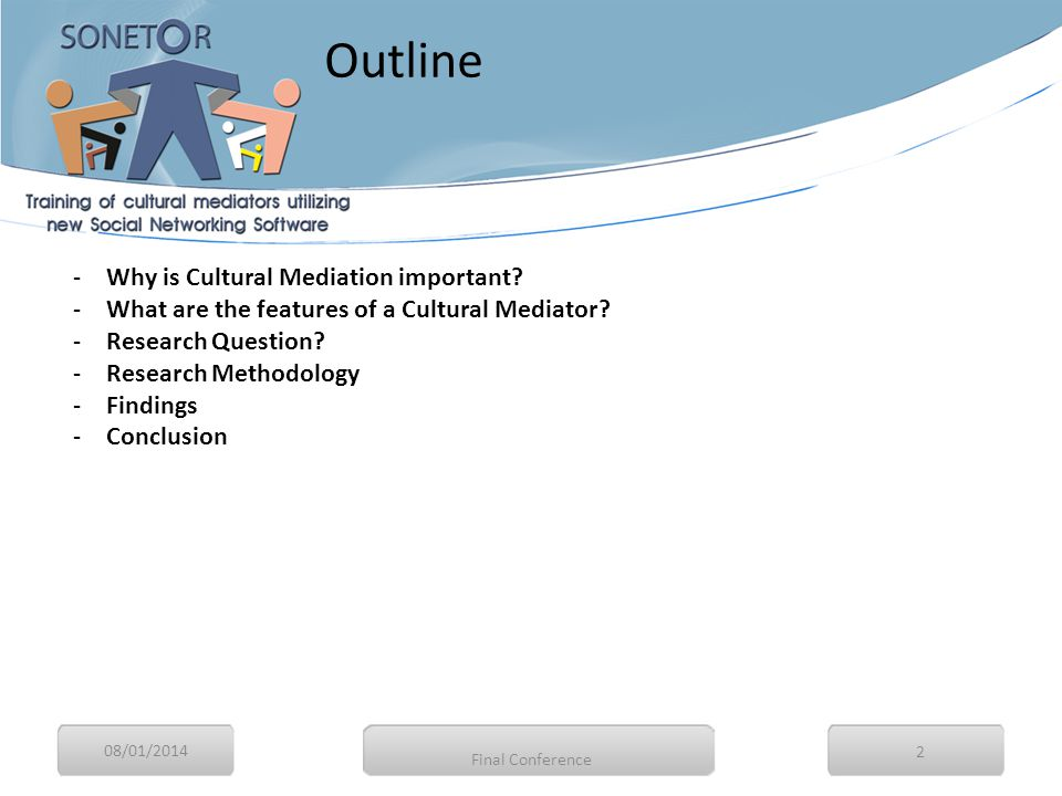 08/01/2014 2 -Why is Cultural Mediation important? -What are the features of a Cultural Mediator? -Research Question? -Research Methodology -Findings