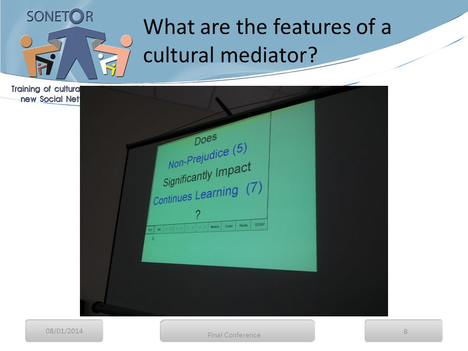 08/01/2014 9 What are the features of a cultural mediator? Final Conference