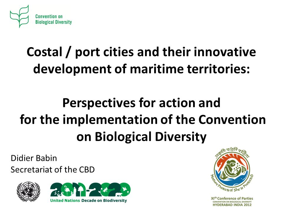Costal / port cities and their innovative development of maritime territories: Perspectives for action and for the implementation of the Convention on Biological Diversity Didier Babin Secretariat of the CBD