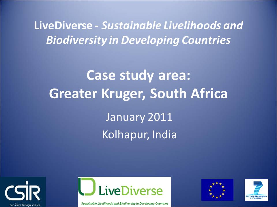 January 2011 Kolhapur, India LiveDiverse - Sustainable Livelihoods and Biodiversity in Developing Countries Case study area: Greater Kruger, South Africa