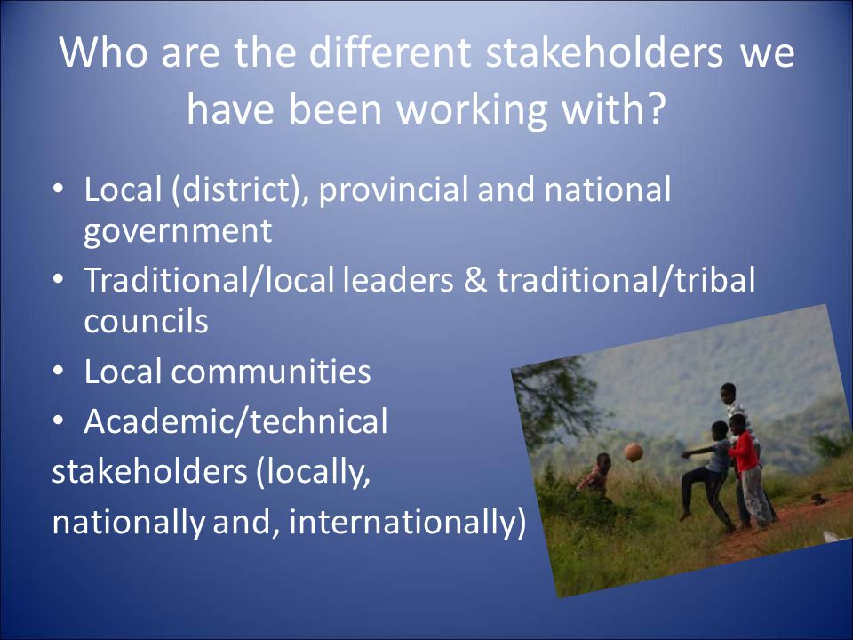 Who are the different stakeholders we have been working with.