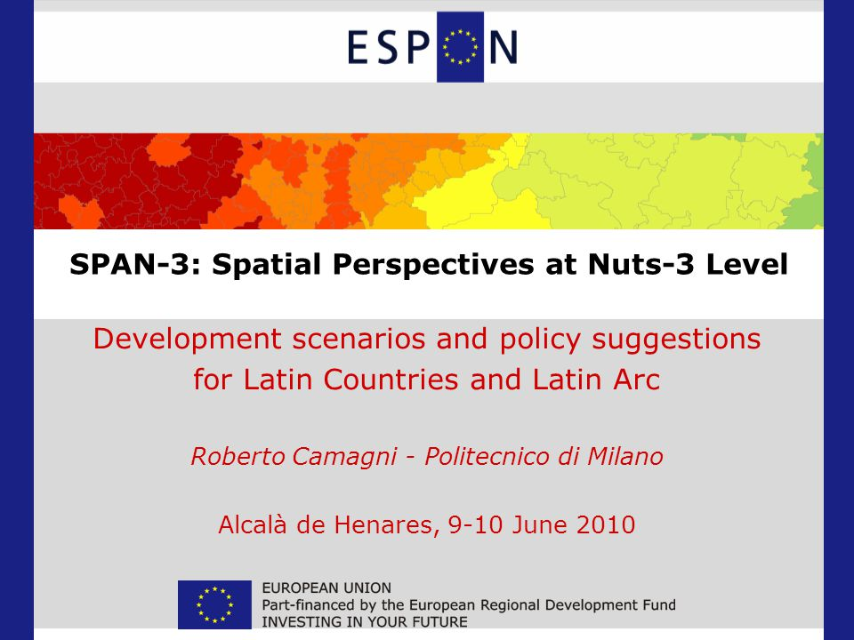 SPAN-3: Spatial Perspectives at Nuts-3 Level Development scenarios and policy suggestions for Latin Countries and Latin Arc Roberto Camagni - Politecn