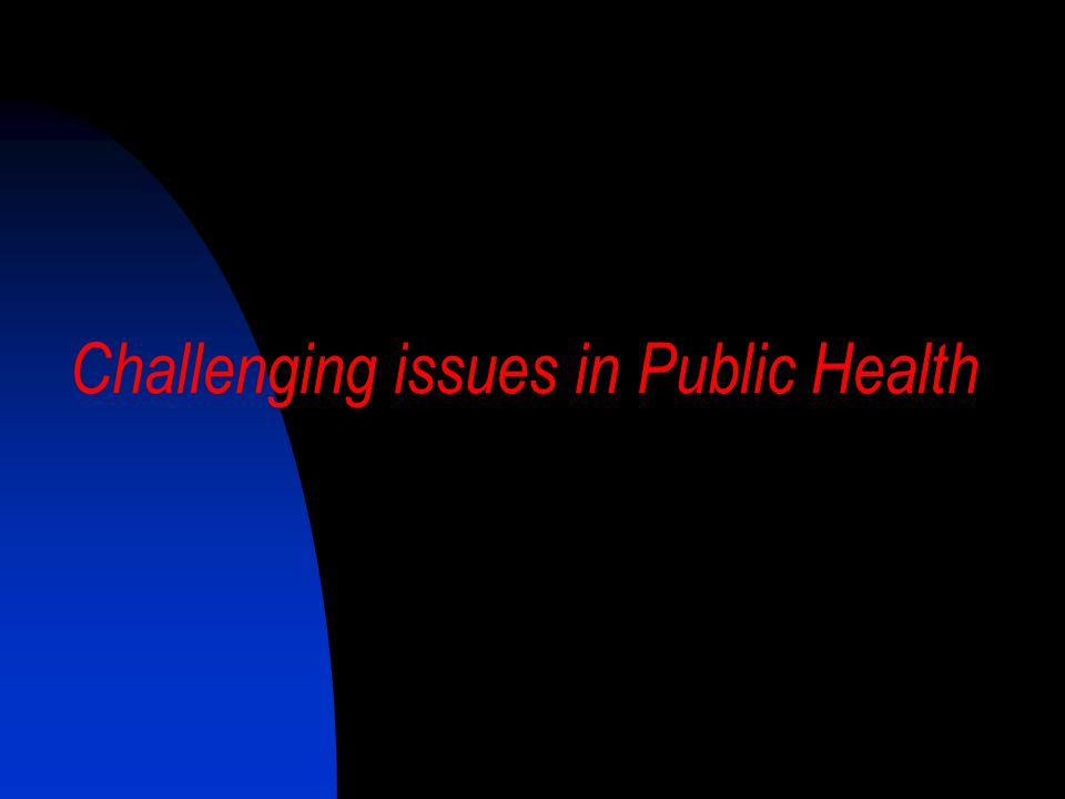 Challenging issues in Public Health