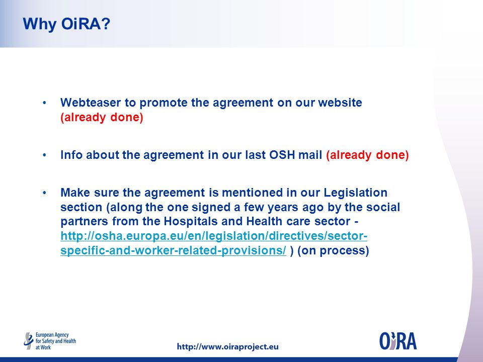 Why OiRA? Webteaser to promote the agreement on our website (already done) Info about the agreement in our last OSH mail (already done) Make sure the