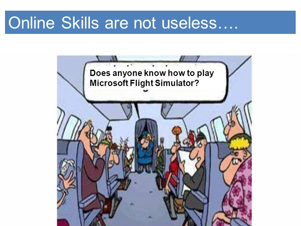 31 Online Skills are not useless…. Does anyone know how to play Microsoft Flight Simulator?