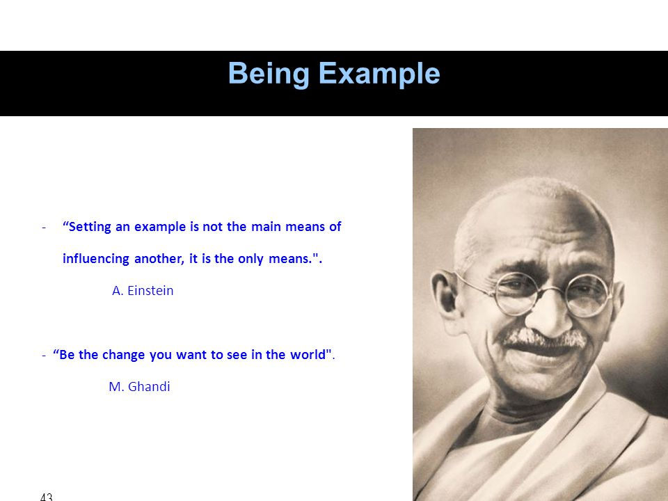 "43 Being Example -""Setting an example is not the main means of influencing another, it is the only means."