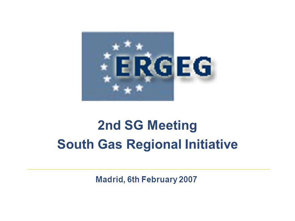 Madrid, 6th February 2007 2nd SG Meeting South Gas Regional Initiative