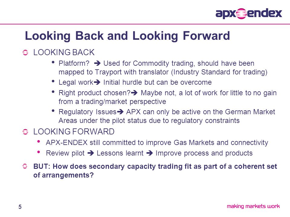 5 LOOKING BACK Platform?  Used for Commodity trading, should have been mapped to Trayport with translator (Industry Standard for trading) Legal work
