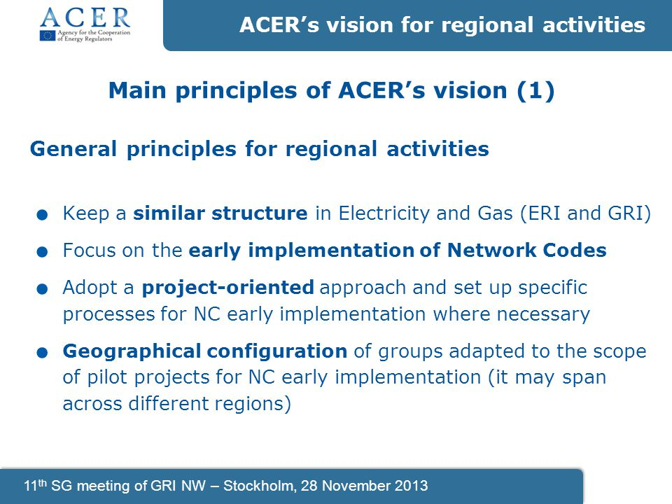 11 th SG meeting of GRI NW – Stockholm, 28 November 2013 Main principles of ACER's vision (1) General principles for regional activities.
