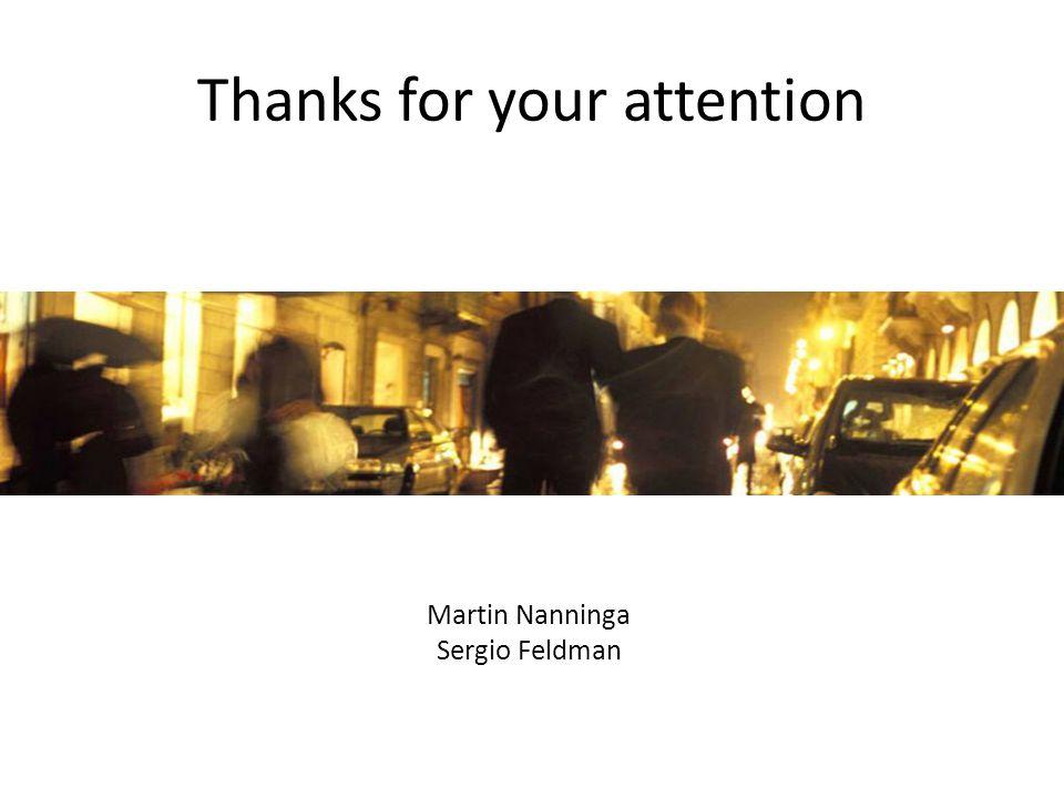 Thanks for your attention Martin Nanninga Sergio Feldman