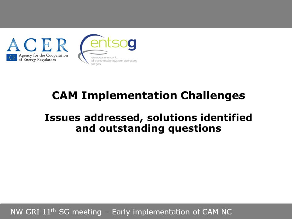 NW GRI 11 th SG meeting – Early implementation of CAM NC CAM Implementation Challenges Issues addressed, solutions identified and outstanding questions