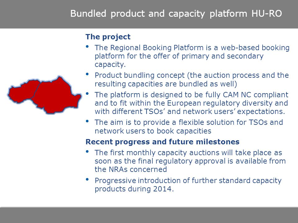 Bundled product and capacity platform HU-RO The project The Regional Booking Platform is a web-based booking platform for the offer of primary and secondary capacity.