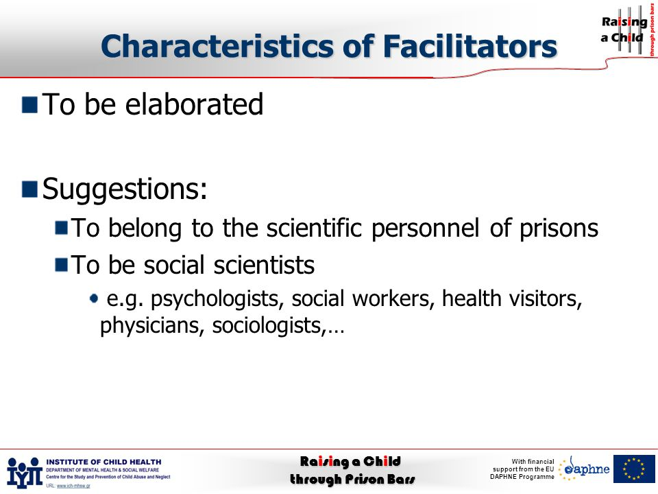 Raising a Child through Prison Bars With financial support from the EU DAPHNE Programme Characteristics of Facilitators To be elaborated Suggestions: