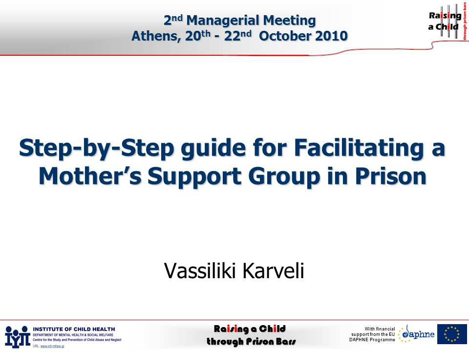 Raising a Child through Prison Bars With financial support from the EU DAPHNE Programme Step-by-Step guide for Facilitating a Mother's Support Group i