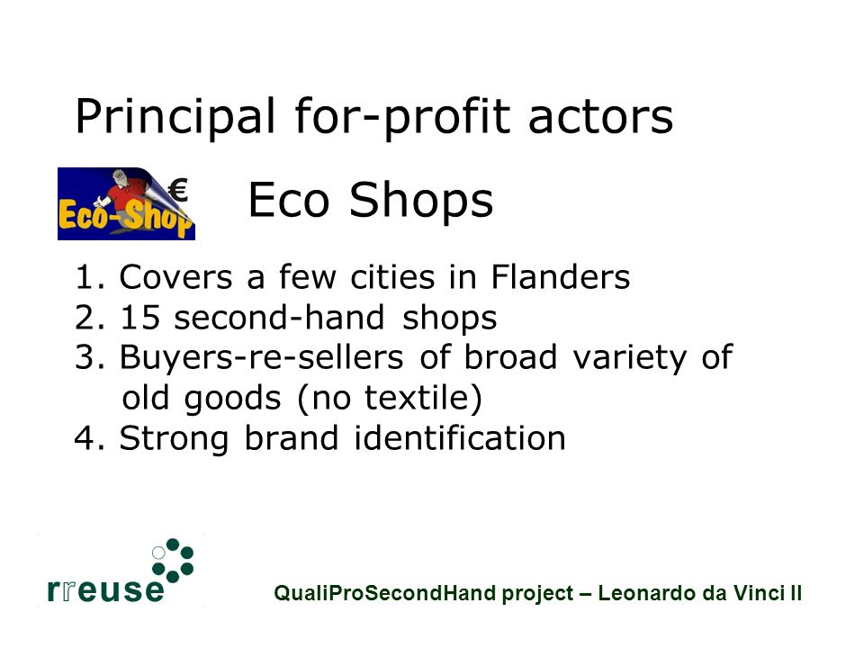 Principal for-profit actors Eco Shops 1. Covers a few cities in Flanders 2.