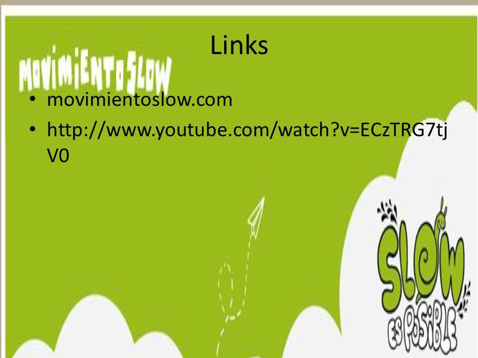 Links movimientoslow.com http://www.youtube.com/watch v=ECzTRG7tj V0