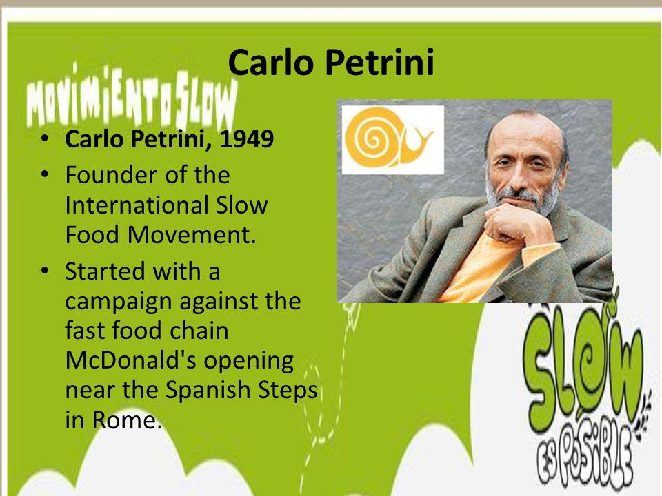 Carlo Petrini Carlo Petrini, 1949 Founder of the International Slow Food Movement.
