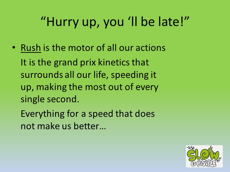 """""""Hurry up, you 'll be late!"""" Rush is the motor of all our actions It is the grand prix kinetics that surrounds all our life, speeding it up, making th"""