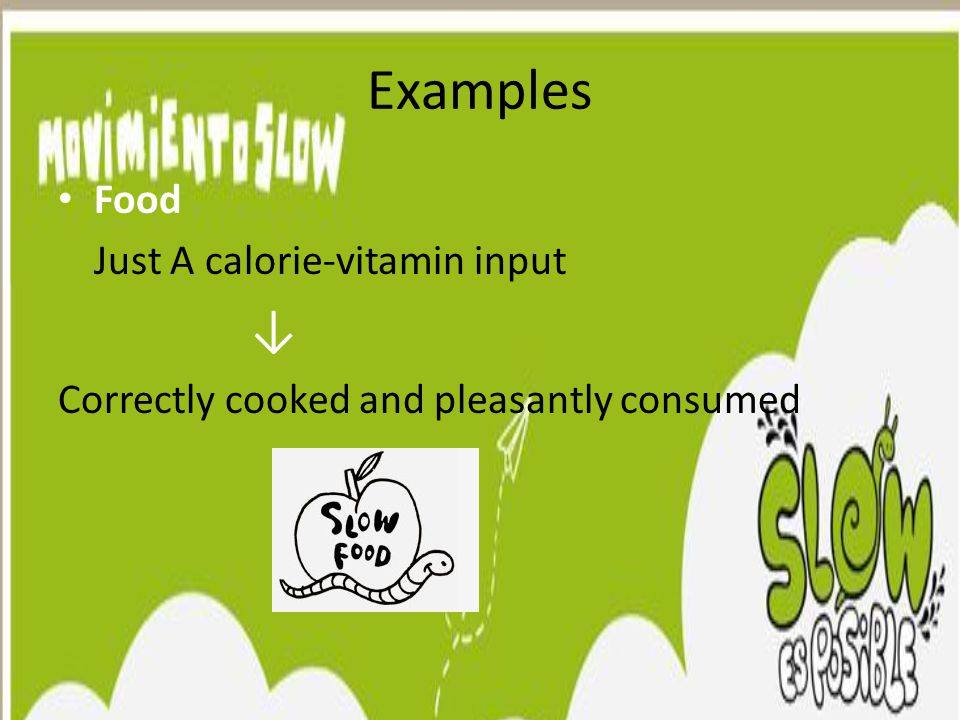 Examples Food Just A calorie-vitamin input ↓ Correctly cooked and pleasantly consumed