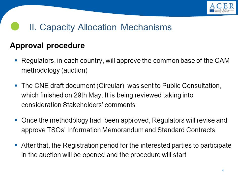 4 Approval procedure  Regulators, in each country, will approve the common base of the CAM methodology (auction)  The CNE draft document (Circular) was sent to Public Consultation, which finished on 29th May.