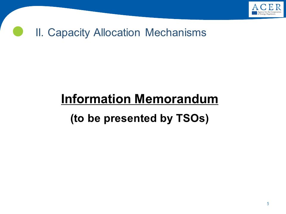 5 Information Memorandum (to be presented by TSOs) II. Capacity Allocation Mechanisms