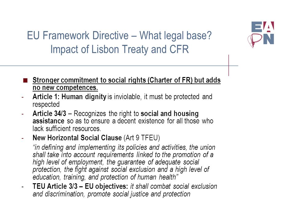 EU Framework Directive – What legal base? Impact of Lisbon Treaty and CFR  Stronger commitment to social rights (Charter of FR) but adds no new compe